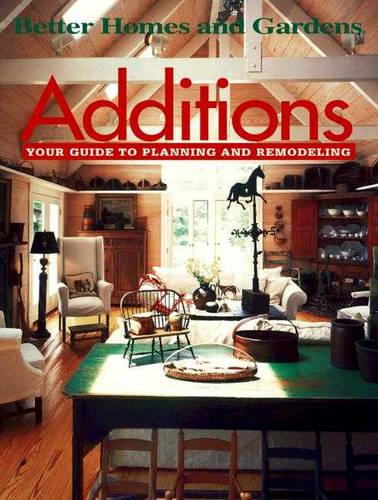 Additions: Your Guide to Planning and Remodeling - Better Homes & Gardens S. (Paperback)