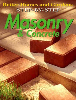 Masonry and Concrete - Better Homes & Gardens: Step by Step S. (Paperback)