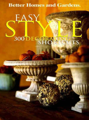 Easy Style: 300 Decorating Shortcuts - Better Homes & Gardens S. (Paperback)
