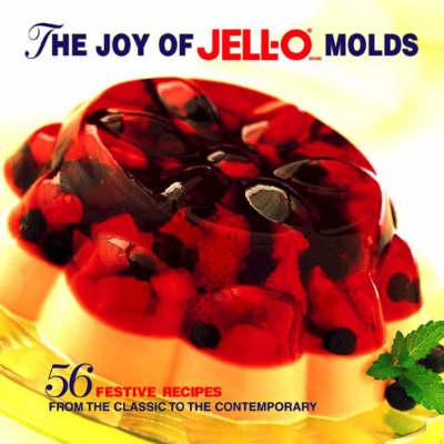 Joy of Jello Molds: 56 Festive Recipes from the Classic to the Contemporary (Hardback)