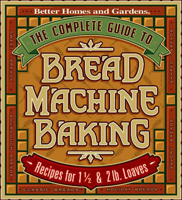 The Complete Guide to Bread Machine Baking (Hardback)