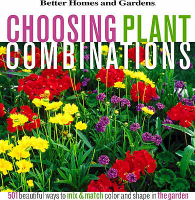 Choosing Plant Combinations: 501 Beautiful Ways to Mix and Match Color and Form in the Garden (Hardback)