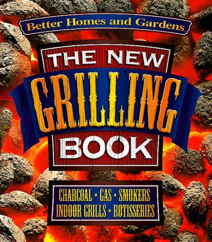 New Grilling Book: Charcoal, Gas, Smokers, Indoor Grills, Rotisseries (Paperback)