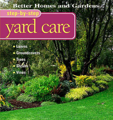 Yard Care: Lawns, Groundcovers, Trees, Shrubs, Vines - Better Homes & Gardens: Step by Step S. (Paperback)