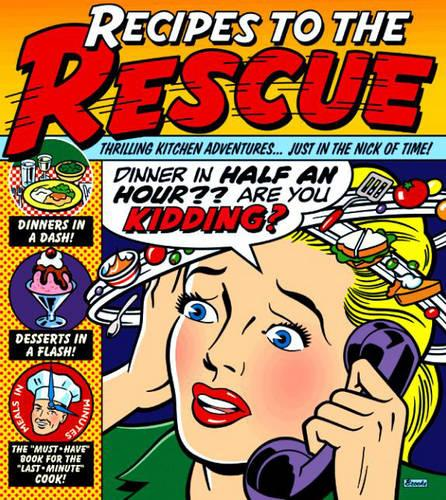 Recipes to the Rescue: Thrilling Kitchen Adventures . . . Just in the Nick of Time! (Hardback)
