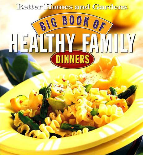 Big Book of Healthy Family Dinners - Better Homes & Gardens S. (Hardback)