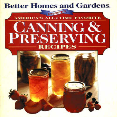 America's All-Time Favorite Canning and Preserving Recipes - Better Homes & Gardens S. (Paperback)
