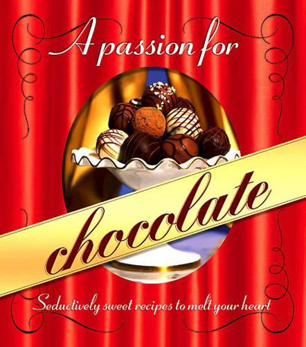 A Passion for Chocolate: Seductively Sweet Recipes to Melt Your Heart - Better Homes & Gardens Test Kitchen S. (Hardback)