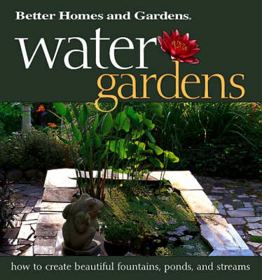 Water Gardens: How to Create Beautiful Fountains, Ponds and Streams (Hardback)