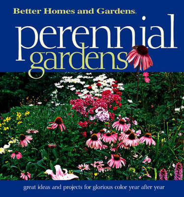 Perennial Gardens: Great Ideas and Projects for Glorious Color Year After Year (Paperback)