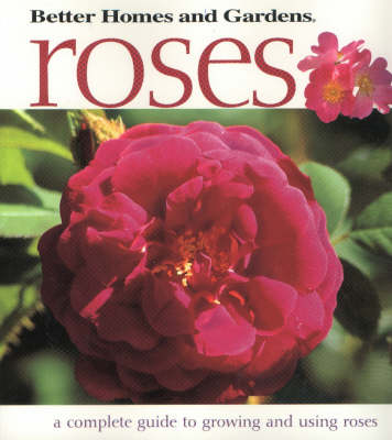 """Better Homes and Gardens"" Roses: A Complete Guide to Growing and Using Roses (Paperback)"