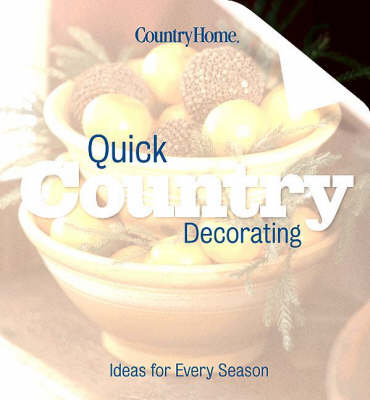 Quick Country Decorating: Ideas for Every Season (Paperback)