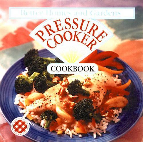 Pressure Cooker Cookbook - Better Homes & Gardens S. (Hardback)