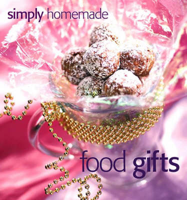Simply Homemade Food Gifts: More Than 325 Ideas for Delicious Foods and Pretty Packages (Hardback)