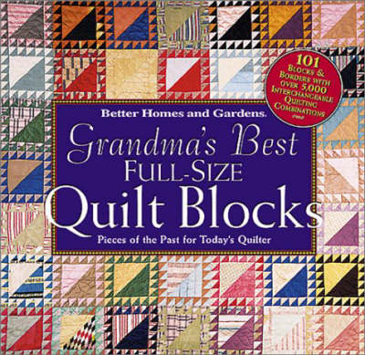"""""""Better Homes and Gardens"""" Grandma's Best Full-size Quilt Blocks: Pieces of the Past for Today's Quilter (Hardback)"""