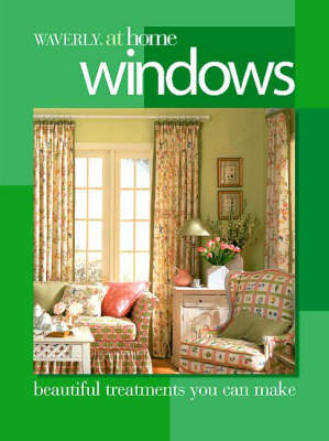 Windows: Beautiful Curtains, Shades and Blinds You Can Make - Waverly at Home S. (Paperback)