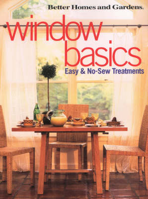 Window Basics: Easy and No-sew Treatments - Better Homes & Gardens S. (Paperback)