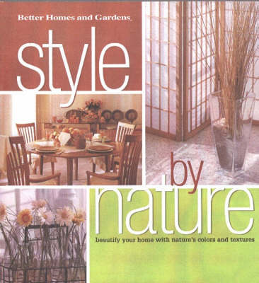 Style by Nature: Beautify Your Home with Color, Pattern and Texture - Better Homes & Gardens S. (Hardback)
