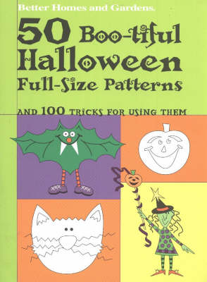 50 Boo-tiful Halloween Full-size Patterns: And 100 Tricks for Using Them - Better Homes & Gardens S. (Paperback)