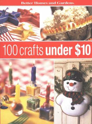 100 Crafts Under $10 - Better Homes & Gardens S. (Paperback)