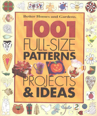 1001 Full-size Patterns, Projects and Ideas: Crafts for Every Season - Better Homes & Gardens S. (Spiral bound)