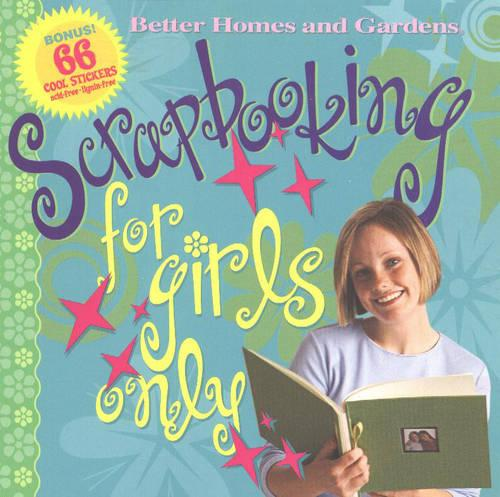 Scrapbooking for Girls Only - Better Homes & Gardens S. (Paperback)