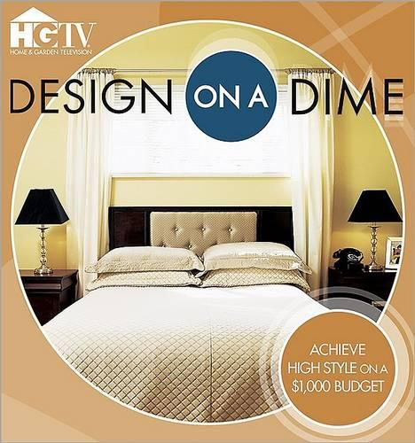 Design on a Dime: Achieve High Style on a $1,000 Budget (Paperback)
