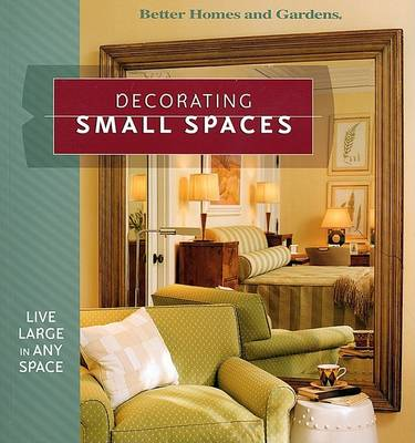 Decorating Small Spaces: Live Large in Any Space - Better Homes & Gardens S. (Paperback)