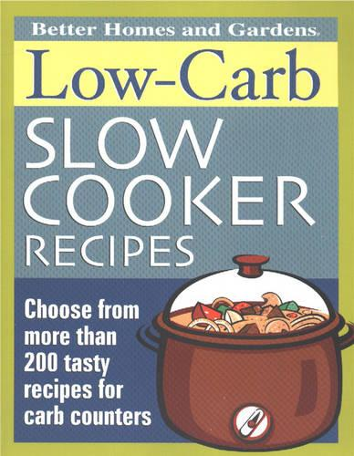 Low-carb Slow Cooker Recipes: Choose from More Than 200 Tasty Recipes for Carb Counters - Better Homes & Gardens S. (Paperback)