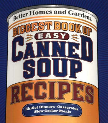 Biggest Book of Quick Canned Soup Recipes - Better Homes & Gardens S. (Spiral bound)