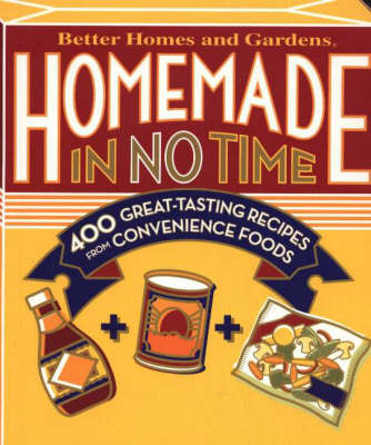 Homemade in No Time: 400 Great Tasting Recipes from Convenience Foods - Better Homes & Gardens S. (Spiral bound)