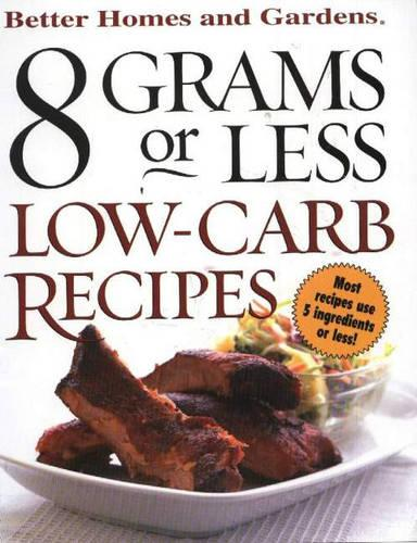 8 Grams or Less: Low Carb Recipes - Better Homes & Gardens S. (Spiral bound)