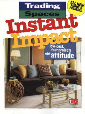 Instant Impact: Low-Cost, Fast Projects with Attitude - Trading Spaces S. (Paperback)