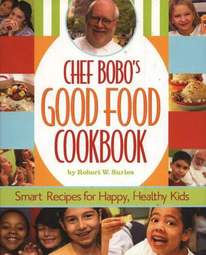 Chef Bobo's Good Food Cookbook: Smart Recipes for Happy, Healthy Kids (Hardback)