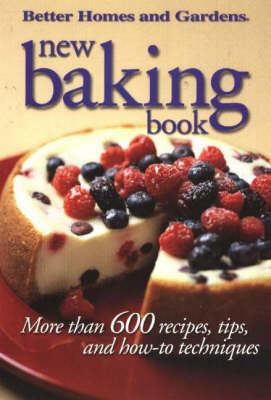 New Baking Book: More Thank 600 Recipes, Tips and How-To Techniques - Better Homes & Gardens S. (Paperback)