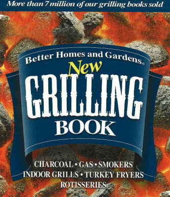 New Grilling Cookbook: Charcoal, Gas, Smokers, Indoor Grills, Turkey Fryers, Rotisseries (Spiral bound)