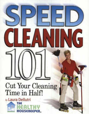 Speed Cleaning 101: House Cleaning Tips to Cut Your Cleaning Time in Half (Paperback)