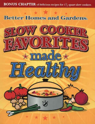 Slow Cooker Favorites Made Healthy: Better Homes and Gardens (Spiral bound)