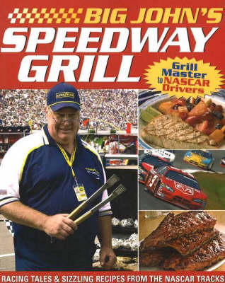 Big John's Speedway Grill: Racing Tales and Sizzling Recipes from the NASCAR Tracks (Paperback)