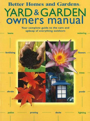 Yard and Garden Owners Manual: Your Complete Guide to the Care and Upkeep of Everything Outdoors (Paperback)
