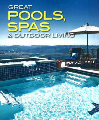 Great Pools, Spas, and Outdoor Living (Paperback)