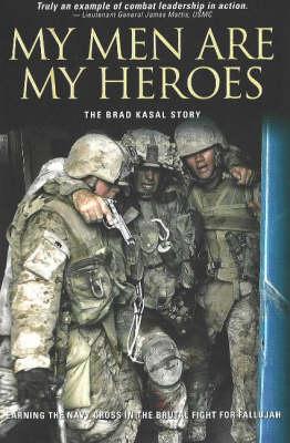 My Men are Heroes: The Brad Kasal Story (Hardback)