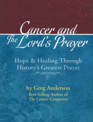 Cancer and the Lord's Prayer: Hope and Healing Through History's Greatest Prayer (Hardback)