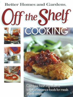 Off the Shelf Cooking: Combine Fresh Ingredients with Convenience Foods for Meals Made Simple (Paperback)