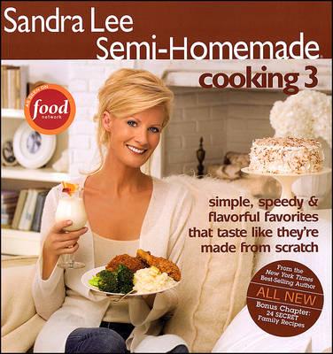 Sandra Lee Semi-Homemade Cooking 3 - Sandra Lee Semi-Homemade (Paperback) (Paperback)