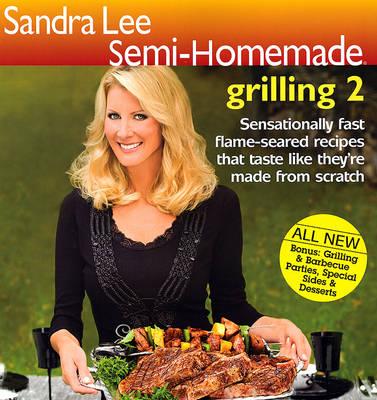 Sandra Lee Semi-Homemade Grilling 2 - Sandra Lee Semi-Homemade (Paperback) (Paperback)