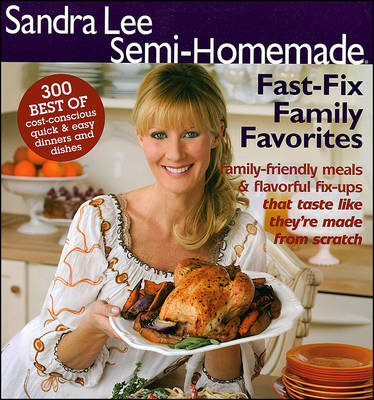 Sandra Lee Semi-Homemade Fast-Fix Family Favorites - Sandra Lee Semi-Homemade (Paperback) (Paperback)