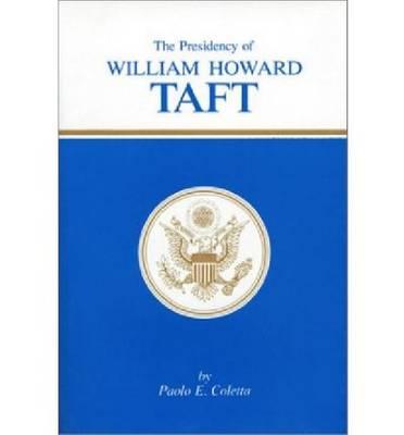 The Presidency of William Howard Taft (Hardback)