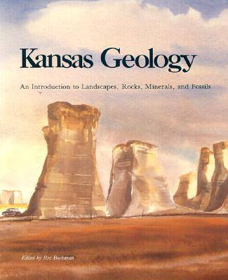 Kansas Geology: An Introduction to Landscapes, Rocks, Minerals and Fossils (Paperback)