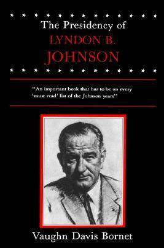 The Presidency of Lyndon B. Johnson - American Presidency Series (Paperback)